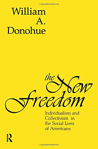 9780887382987: The New Freedom: Individualism and Collectivism in the Social Lives of Americans