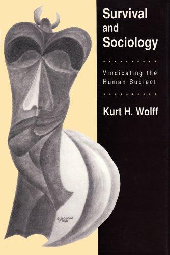 Survival and Sociology: Vindicating the Human Subject: Kurt H. Wolff