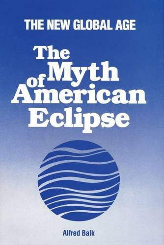 9780887383694: The Myth of American Eclipse: The New Global Age
