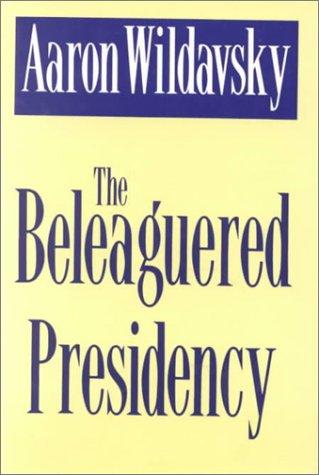 The Beleaguered Presidency: Wildavsky, Aaron B.