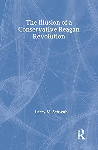 9780887384134: The Illusion of a Conservative Reagan Revolution