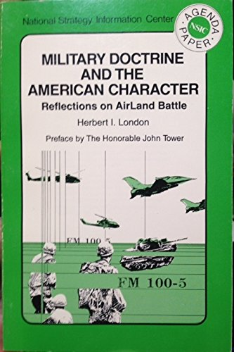Military Doctrine and the American Character: Reflections on Air-land Battle (Agenda Paper) (0887386148) by Herbert I. London