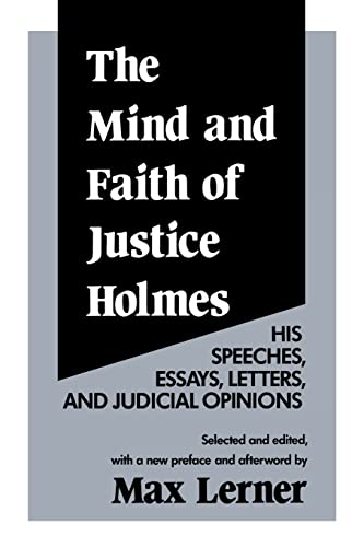 9780887387654: The Mind and Faith of Justice Holmes: His Speeches, Essays, Letters, and Judicial Opinions