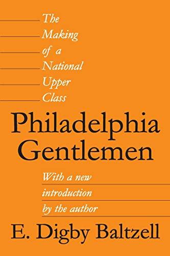 Philadelphia Gentlemen: The Making of a National Upper Class: Digby Baltzell