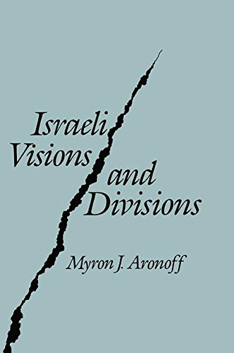 Israeli Visions and Divisions: Myron J. Aronoff