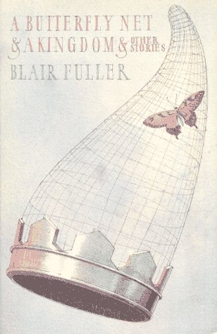 Butterfly Net and a Kingdom : And: Blair Fuller