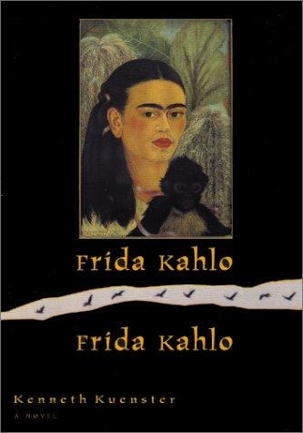 Frida Kahlo/Frida Kahlo: Kenneth Kuenster