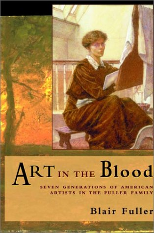 Art in the Blood: Seven Generations of: Fuller, Blair