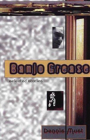 Banjo Grease: Selected Stories: Dennis Must