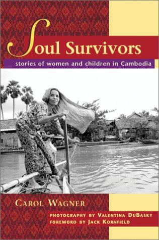 Soul Survivors: Stories of Women and Children in Cambodia: Wagner, Carol
