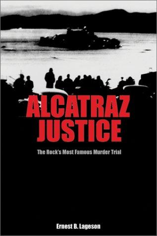 Alcatraz Justice: The Rock's Most Famous Murder: Lageson Jr., Ernest
