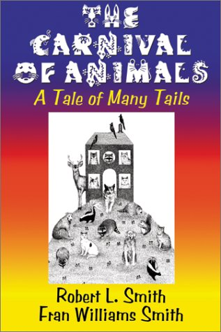 The Carnival of Animals: A Tale of Many Tails: Smith, Robert L.;Smith, Fran Williams