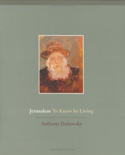 Jerusalem: To Know By Living.: Dubovsky, Anthony.