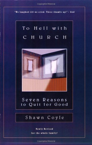 9780887396229: To Hell with Church: Seven Reasons to Quit for Good