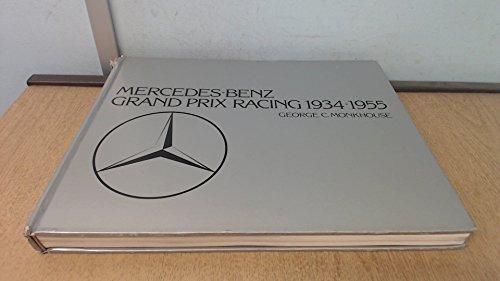 Mercedes-Benz Grand Prix Racing, 1934-1955: Monkhouse, George C.