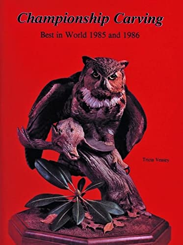 Championship Carving: Best in World 1985 and 1986: Veasey, Tricia