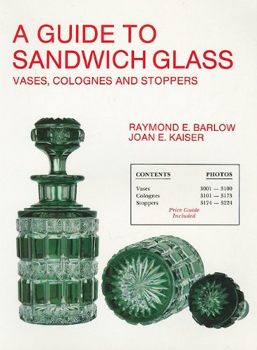 Guide to Sandwich Glass Vases Colognes and Stoppers: Barlo, Raymond E.; Kaiser, Joan E.