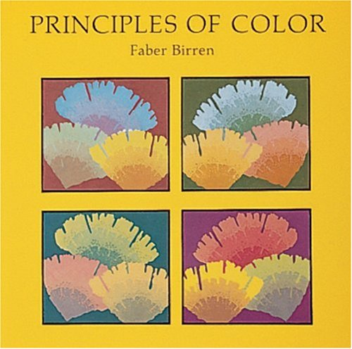 Principles of Color: A Review of Past Traditions and Modern Theories of Color Harmony (0887401031) by Faber Birren