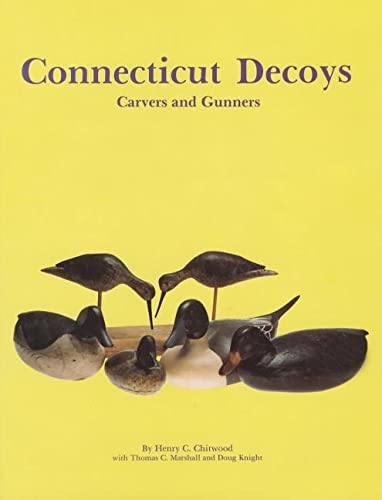 Connecticut Decoys: Carvers and Gunners: Chitwood, Henry C.;Marshall, Thomas C.;Knight, Doug