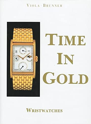 Time In Gold: Wristwatches: Brunner, Gisbert & Gerald Viola (trans from the German)