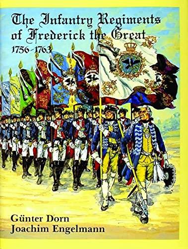 The Infantry Regiments of Frederick the Great 1756-1763: Gunter Dorn