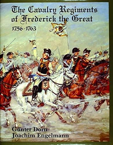 The Cavalry Regiments of Frederick the Great 1756-1763: Dorn, Gunter / Engelmann, Joachim