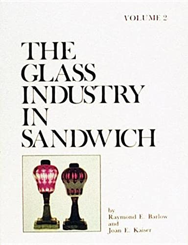 The Glass Industry in Sandwich - Vol 2 Lighting Devices: Barlow, Raymond E. & Joan E. Kaiser