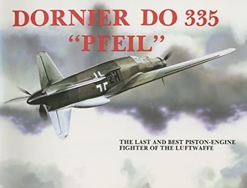 Dornier Do 335 Pfeil: The Last and: Heinz J Nowarra