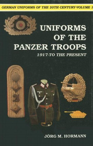 German Uniforms of the Twentieth Century - Uniforms of the Panzer Troops 1917 to the Present (...