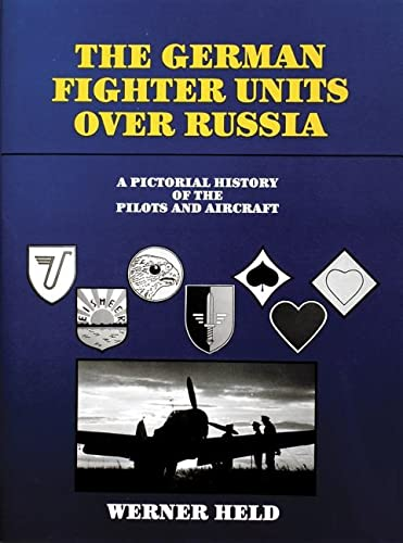 The German Fighter Units Over Russia: A Pictorial History of the Pilots and Aircraft