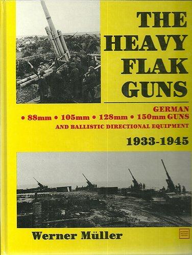 9780887402630: The Heavy Flak Guns, 1933-1945: 88Mm, 105Mm, 128Mm, 150Mm, and Ballistic Directional Equipment