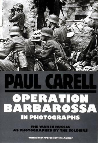 Operation Barbarossa in Photographs: The War in Russia As Photographed by the Soldiers: Carell, ...