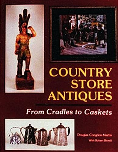 Country Store Antiques: From Cradles to Caskets: Congdon-Martin, Douglas, Biondi, Robert