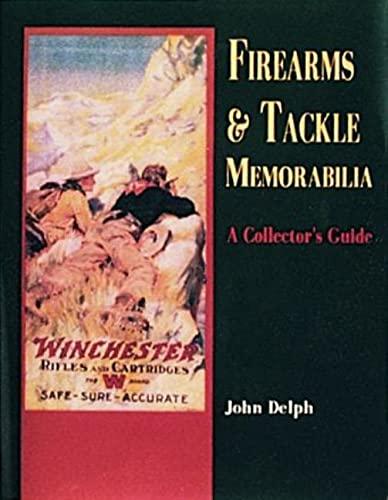 Firearms and Tackle Memorabilia a Collector's Guide (Hardcover): John Delph