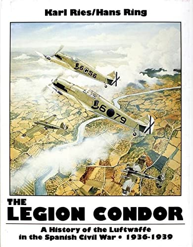 9780887403392: The Legion Condor: A History of the Luftwaffe in the Spanish Civil War, 1936-1939