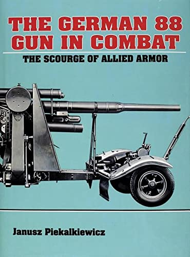 9780887403415: GERMAN 88 GUN IN COMBAT: The Scourge of Allied Armour