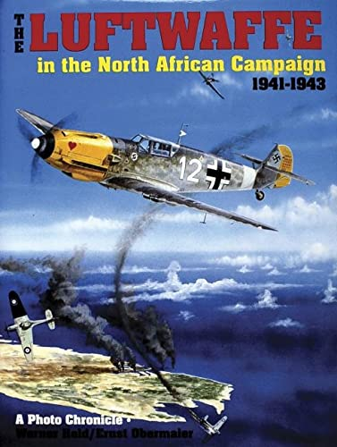 The Luftwaffe in the North African Campaign 1941-1943: Held, Werner