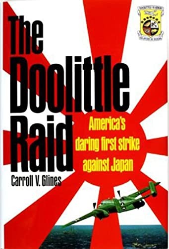 The Doolittle Raid: America's Daring First Strike Against Japan: Glines, Carroll V.