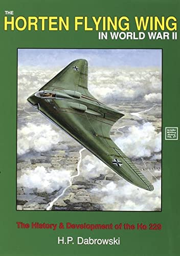 9780887403576: The Horten Flying Wing in World War II: The History & Development of the Ho 229 (Schiffer Military History)