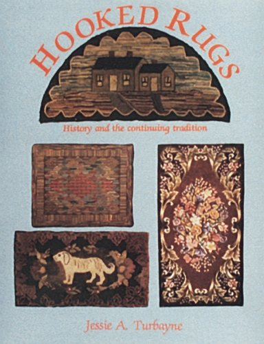 Hooked Rugs: History and the Continuing Tradition: Turbayne, Jessie A.