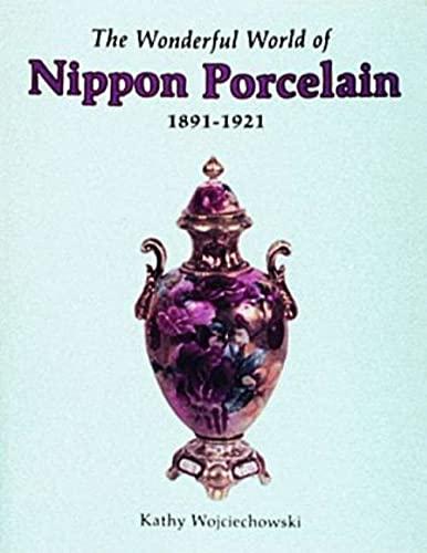 Wonderful World of Nippon Porcelain, 1891-1921: Wojciechowski, Kathy