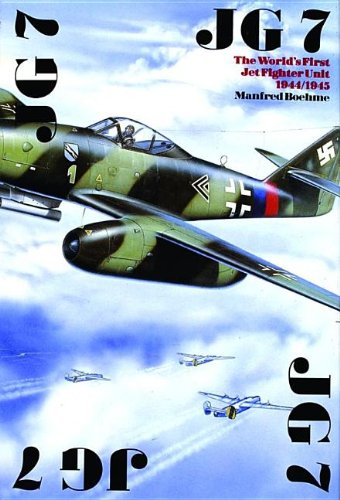 JG 7: The Worlds First Jet Fighter Unit 1944/1945 (Schiffer Military History)