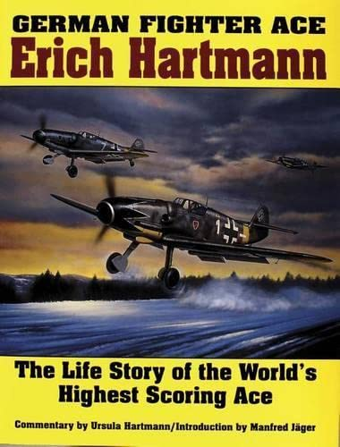 9780887403965: German Fighter Ace Erich Hartmann: The Life Story of the Worlds Highest Scoring Ace (Schiffer Military History)