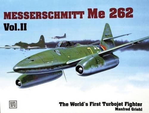 The Messerschmitt Me 262: The World's First: Griehl, Manfred