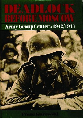 Deadlock Before Moscow : Army Group Centre 1942 - 1943: Kurowski, Franz