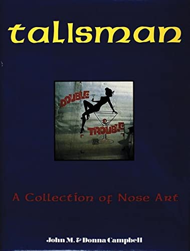 TALISMAN - A Collection of Nose Art.: Campbell, John M and Donna.
