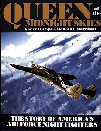 Queen of the Midnight Skies: The Story of America's Air Force Night Fighters: Pape, Garry R.;...