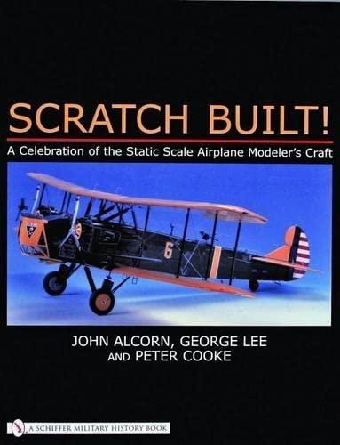 SCRATCH BUILT: Celebration of the Static Scale Airplane Modeler's Craft: JOHN S. ALCORN