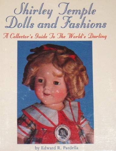 9780887404207: Shirley Temple Dolls and Fashions: A Collector's Guide to the World's Darling