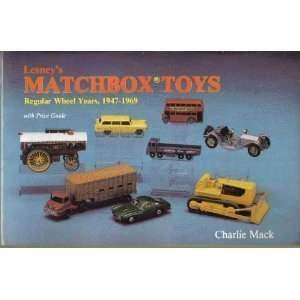 Lesney's Matchbox Toys: Regular Wheel Years, 1947-1969 With Price Guide (9780887404344) by Charlie MacK